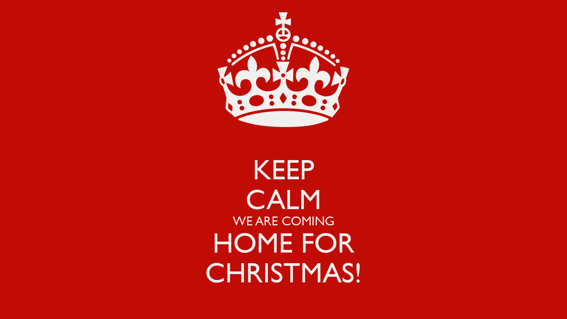 Keep Calm We Are Coming Home For Christmas Gedankennahrung