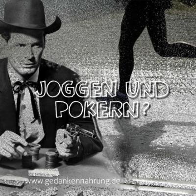 Warum ich mit Pokern und Joggen angefangen habe