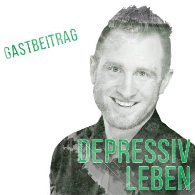 Gastbeitrag: Lernen, das Leben trotz Depression zu leben