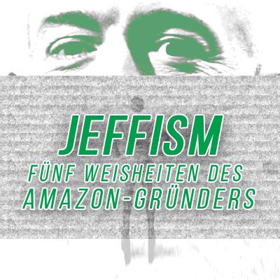 Jeffism: Jeff Bezos' 5 Weisheiten für Business und Leben